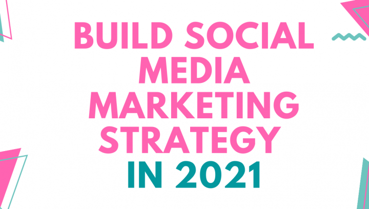 Build your Social Media Marketing Strategy in 2021